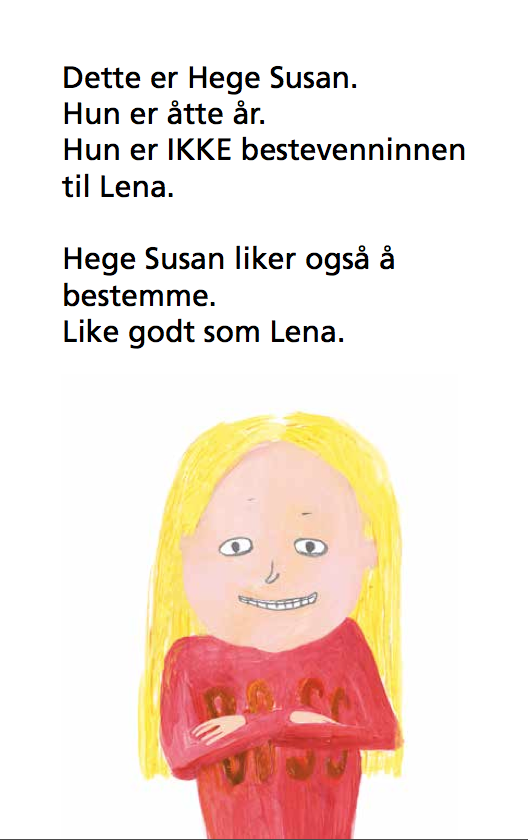 Dette er Hege Susann. Hun er åtte år. Hun er IKKE bestevenninnen til Lena. Hege Susan liker også å bestemme. Like godt som Lena.