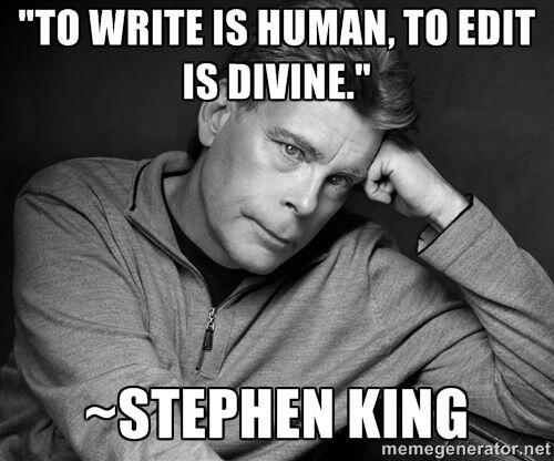 To write is human, to edit is divine - Stephen King